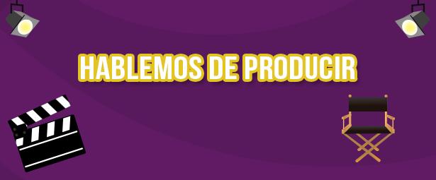 Hablemos de Producir- Rol de un productor audiovisual