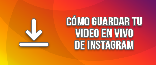 Cómo guardar tu video en vivo de Instagram