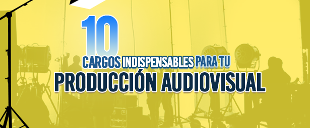 10 cargos indispensables en el equipo técnico de tu producción audiovisual blog - Blog 17 - Blog de Producción Audiovisual y Marketing Digital