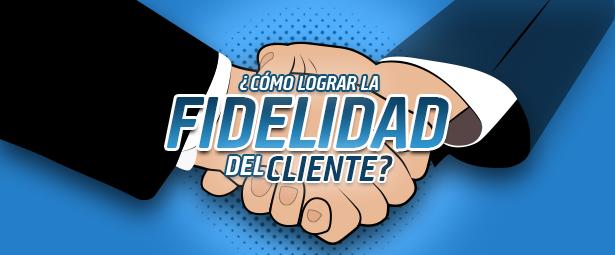 ¿Cómo lograr la lealtad y fidelidad del cliente a tu negocio?