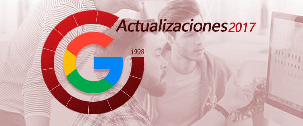 Conoce las actualizaciones de Google que este 2017 están marcando pauta blog - Google - Blog de Producción Audiovisual y Marketing Digital