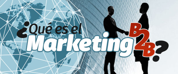 ¿Qué es el marketing B2B? blog - Blog 31 - Blog de Producción Audiovisual y Marketing Digital