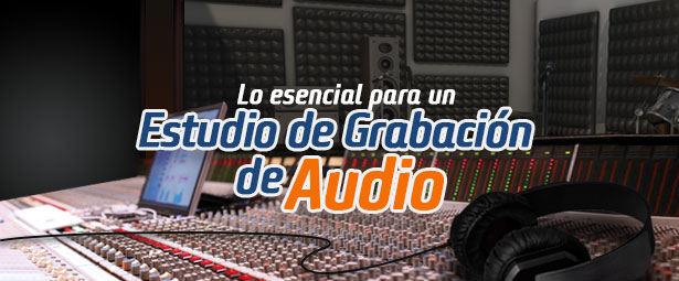 Elementos esenciales para un estudio de grabación de audio blog - M C3 BAsica en el tiempo - Blog de Producción Audiovisual y Marketing Digital