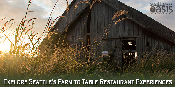 Explore Seattle S Farm To Table Restaurant Experiences