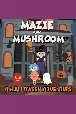 Mazie and Mushroom: A Halloween Adventure