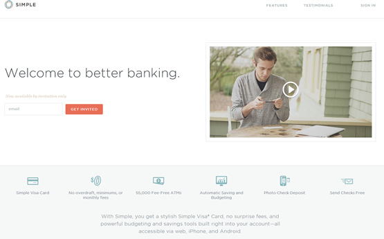 Simple (Banking): There are only 3 options in Simple's top navigation: Features, Testimonial, and Sign In. Wells Fargo, on the other hand, comes with more than 80 links at top navigation.