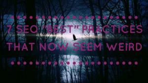 "7 SEO ""Best"" Practices That Now Seem Weird"