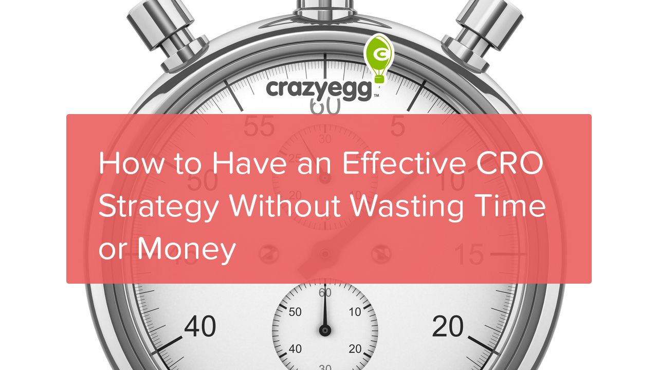 how to have an effective CRO strategy without wasting time or money