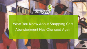 shopping cart abandonment has changed