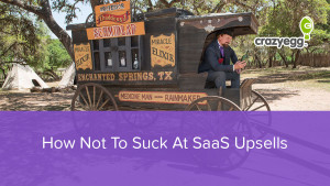 How Not To Suck At SaaS Upsells