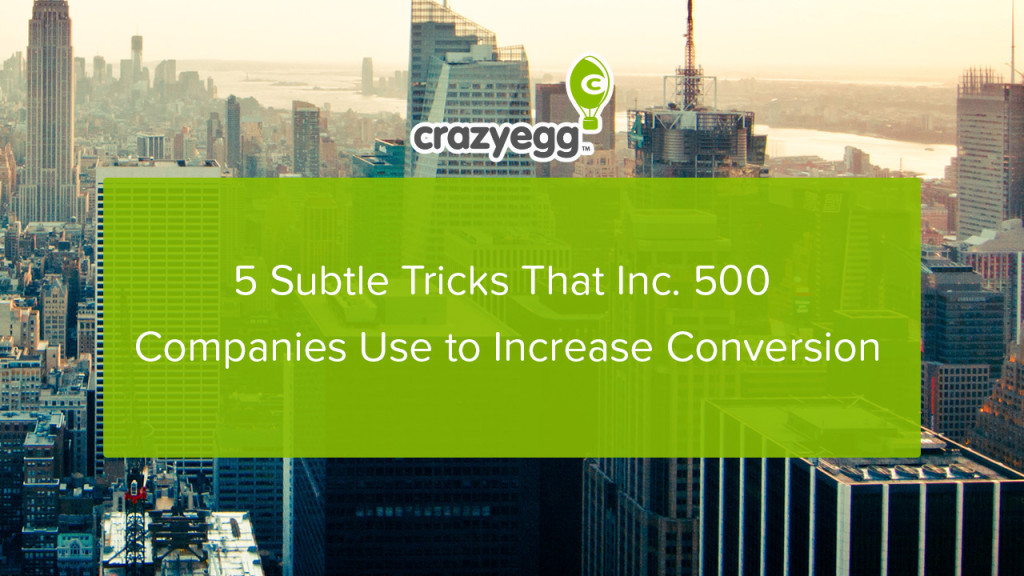 5 Subtle Tricks That the Inc. 500 Use to Increase Conversion