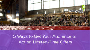 5 Ways to Get Your Audience to Act on Limited-Time Offers