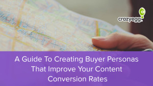 A Guide To Creating Buyer Personas That Improve Your Content Conversion Rates