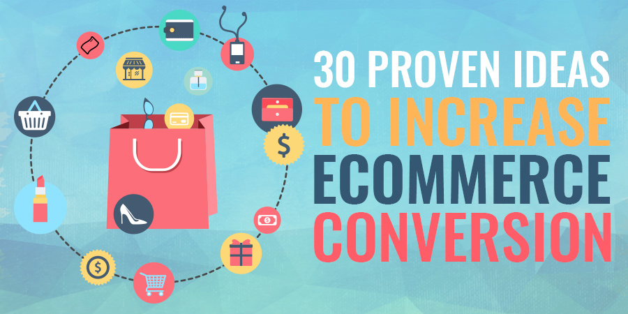 30 proven ideas to increase ecommerce conversions