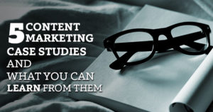 5 CONTENT MARKETING CASE STUDIES