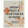 Grow Fruits and Vegetables in Pots Book