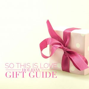 So This Is Love Holiday Gift Guide