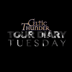 Celtic Thunder Tour Tuesday