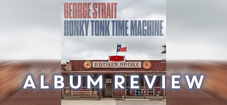 0671746f42ed4 George Strait delivers powerful new album due out March 29th ...