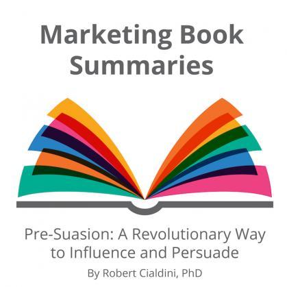 CG Life Marketing Book Summary Pre Suasion by Robert Cialdini