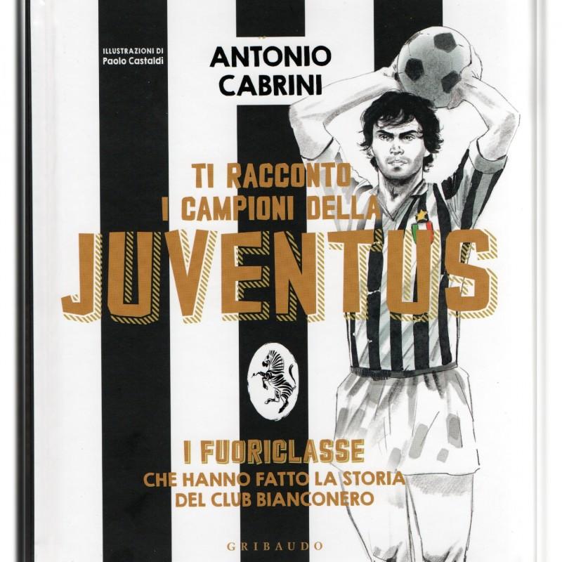 """""""Ti racconto i campioni della Juventus"""" Book Signed by Antonio Cabrini"""