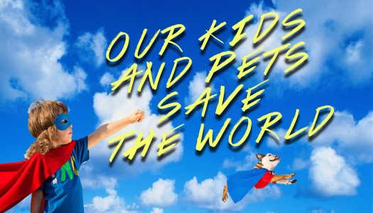 Our Kids And Pets Are Changing The World