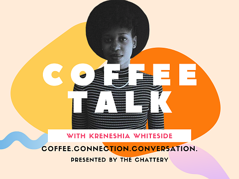 Image: Coffee Talk with Kreneshia Whiteside: Being a Woman of Color Working in the Arts