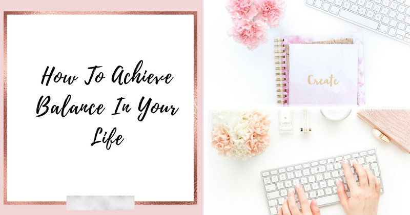 How to Achieve Balance In Your Life