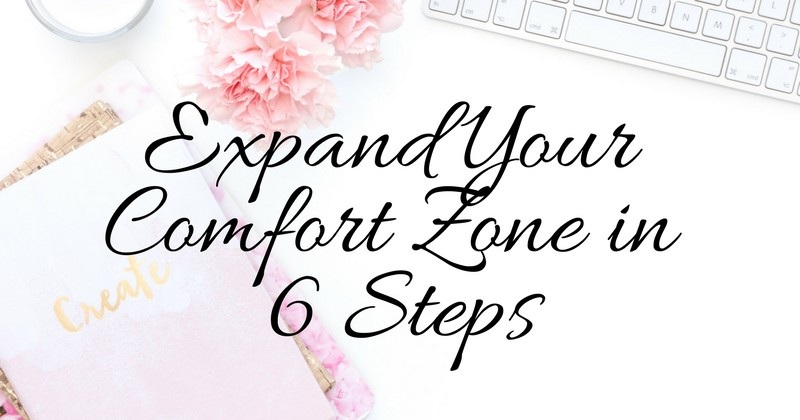 expand your comfort zone in 6 steps