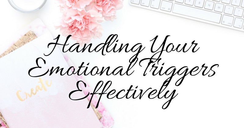 Handling Your Emotional Triggers Effectively