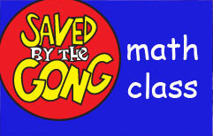 Saved by the Gong: Math class