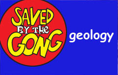 Saved by the Gong: Geology