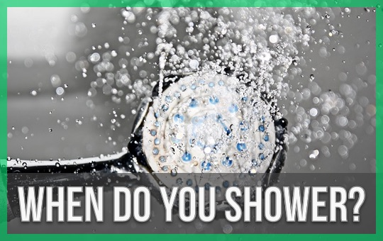 When Do You Shower?