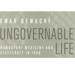 Event - Ungovernable Life: Mandatory Medicine and Statecraft in Iraq