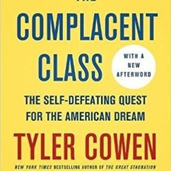 The Complacent Class: The Self-Defeating Quest for the American Dream, by Tyler Cowen is now out in paperback.