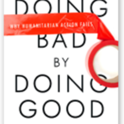 Symposium on Chris Coyne's recent book, Doing Bad by Doing Good: Why Humanitarian Action Fails