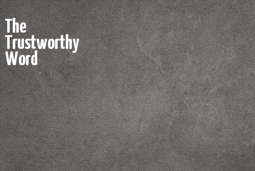The Trustworthy Word