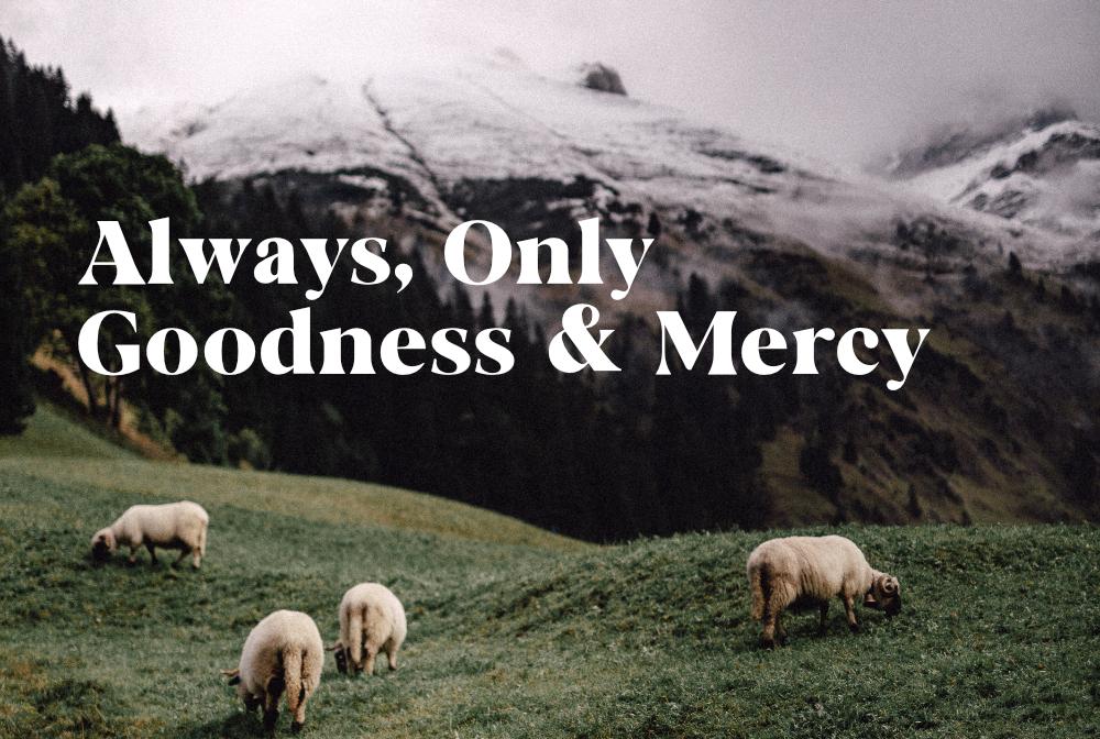 Always, Only Goodness & Mercy
