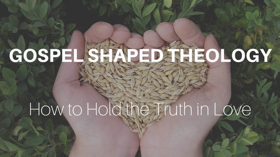 Gospel Shaped Theology: How to Hold the Truth in Love banner