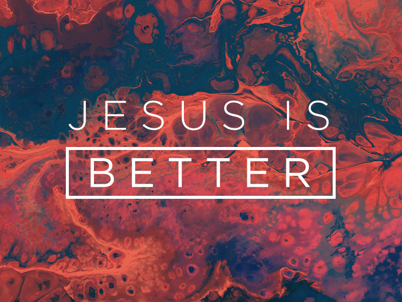 Jesus Is Better banner