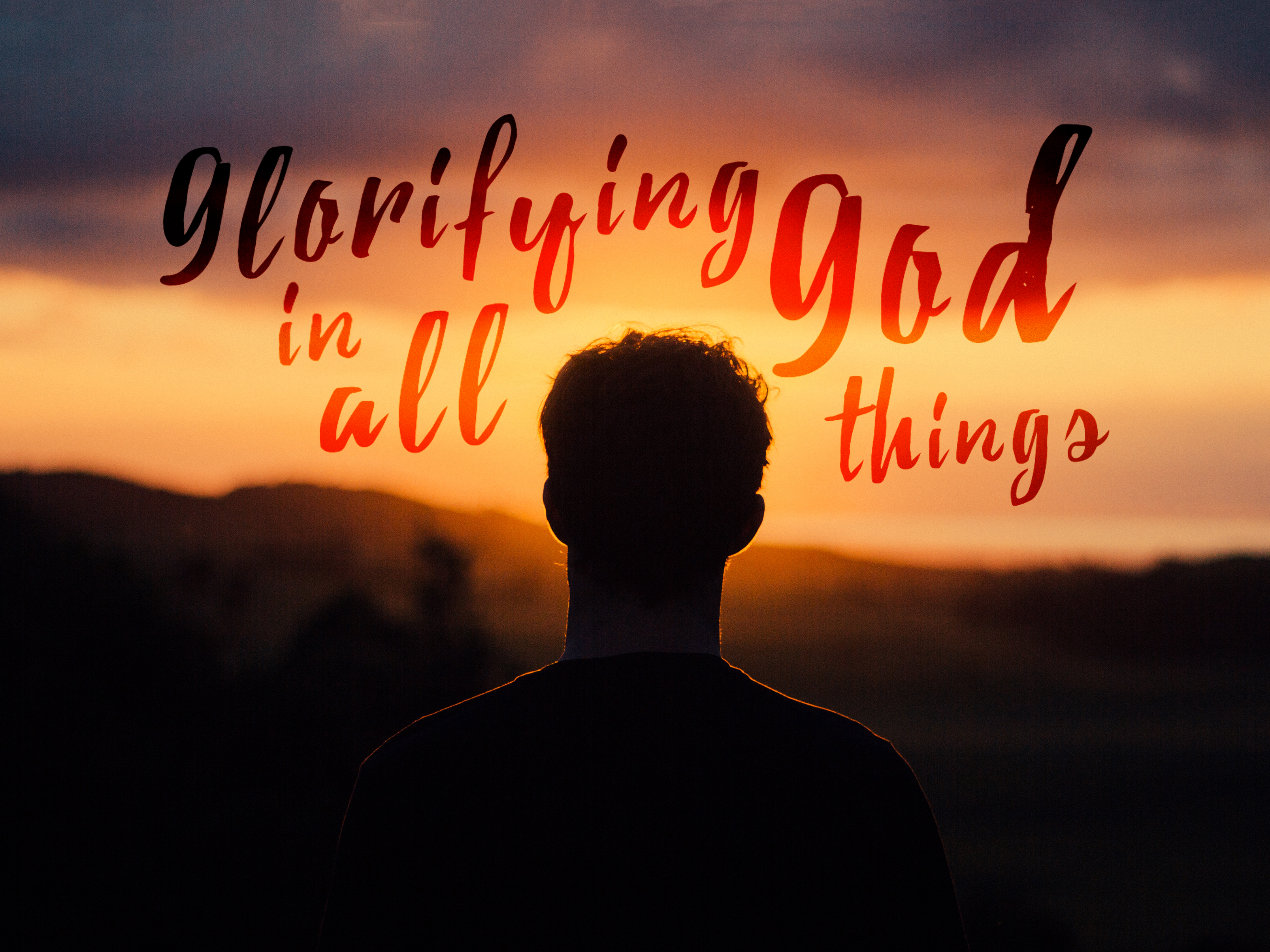 Glorifying God in All Things