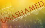 Unashamed: The Power of the Gospel banner