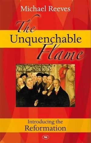 the-unquenchable-flame-introducing-the-reformation