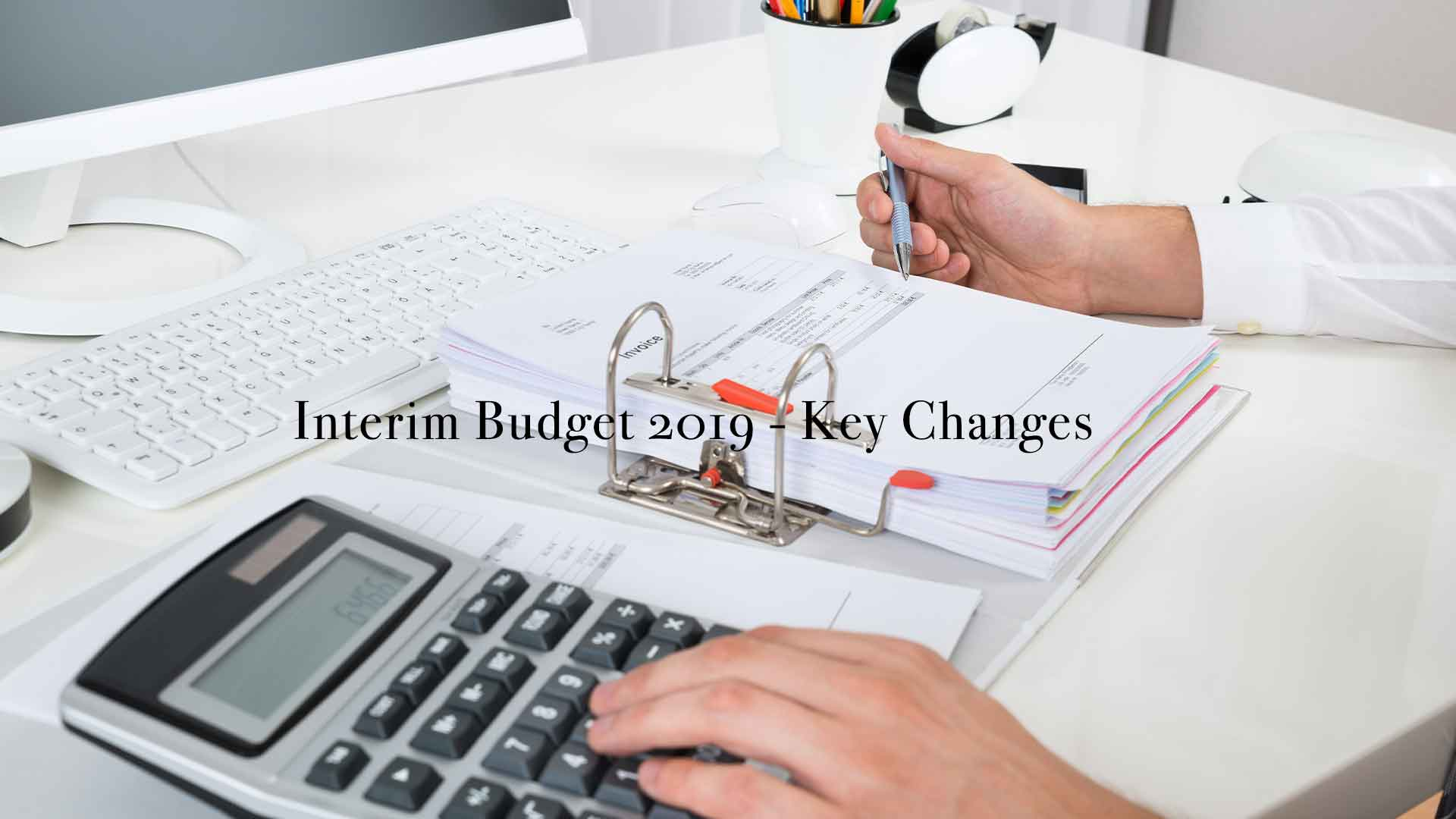 Interim Budget 2019 - Key Changes