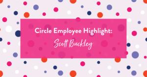 Image of Circle Employee Spotlight: Scott Buckley