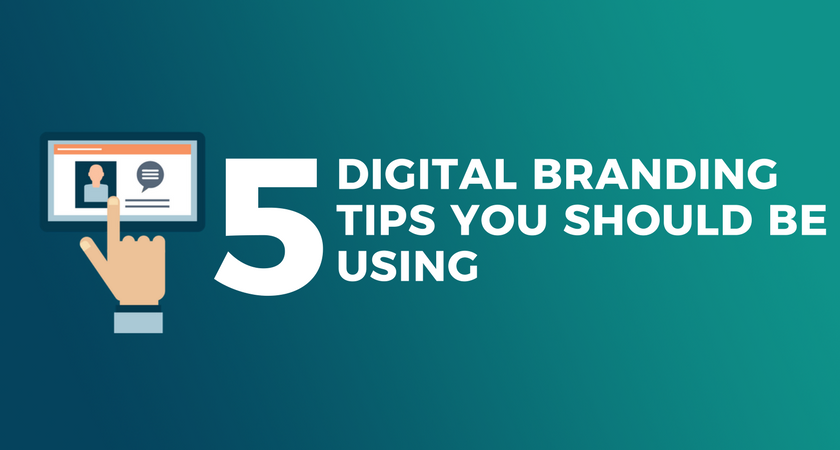5 Digital Branding Tips You Should be Using