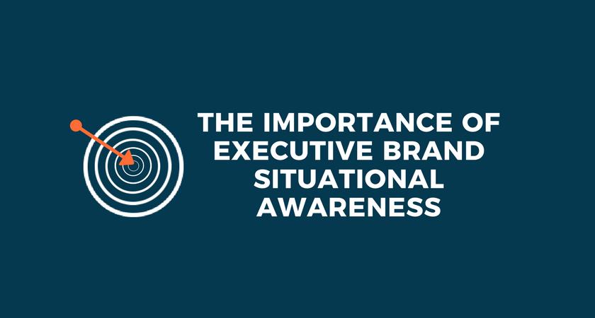 The Importance of Executive Brand Situational Awareness