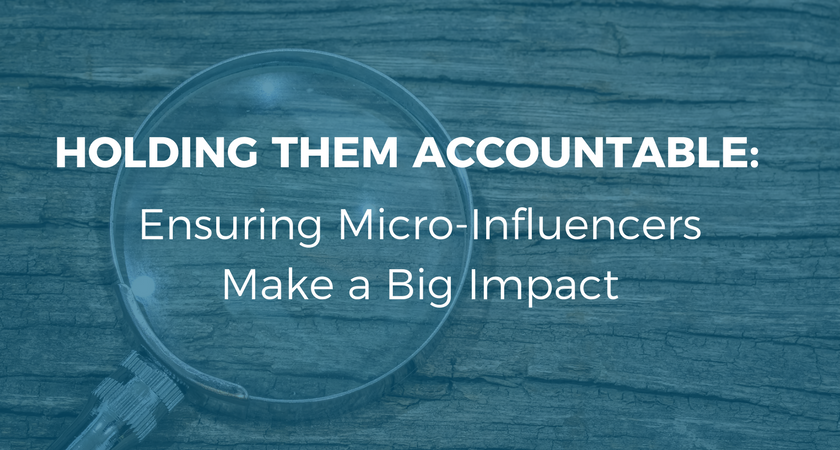 Holding Them Accountable- Ensuring Micro-Influencers Make a Big Impact.png
