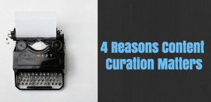 4 Reasons Why Content Curation Matters