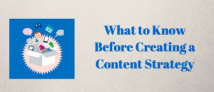 What to Know Before Creating a Content Marketing Strategy